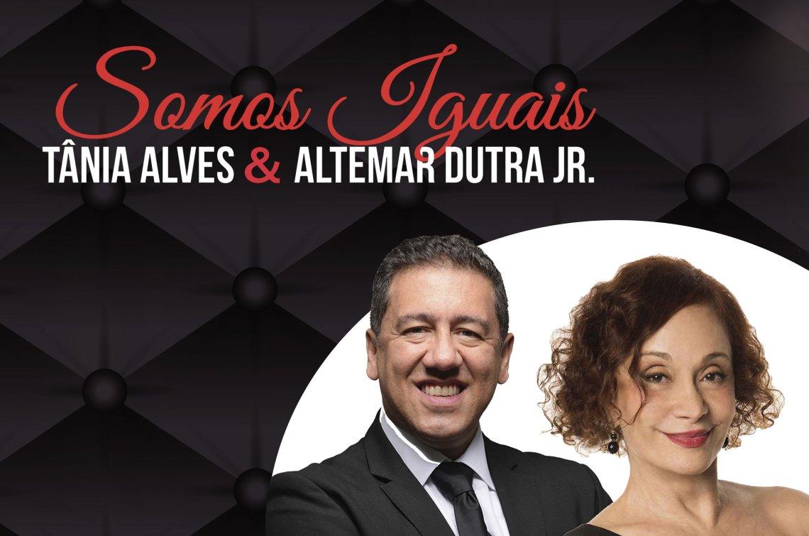 Somos Iguais - Tania Alves e Altemar Dutra Jr